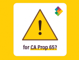 Proposition 65 is the new safe harbor warnings under California's right-to-know statute